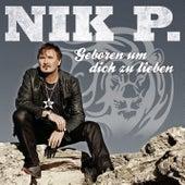 Geboren um Dich zu lieben von Nik P.
