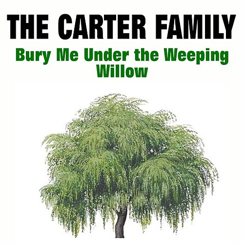 Bury Me Under the Weeping Willow by The Carter Family
