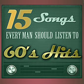 15 Songs Every Man Should Listen To - 60´s Hits by Various Artists