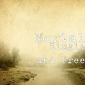 Single and Free by Mortal