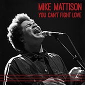 You Can't Fight Love de Mike Mattison
