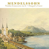 Mendelssohn: Violin Concerto in E Minor, Op. 64, The Hebrides (Fingal's Cave) von Various Artists