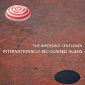 Internationally Recognised Aliens by The Impossible Gentlemen