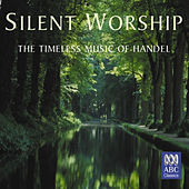 Silent Worship: The Timeless Music of Handel by Various Artists