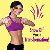 Show Off Your Transformation! (The Best Music for Aerobics, Pumpin' Cardio Power, Plyo, Exercise, Steps, Barré, Curves, Sculpting, Abs, Butt, Lean, Twerk, Slim Down Fitness Workout) von Various Artists