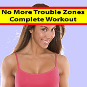 No More Trouble Zones - Complete Workout (The Best Music for Aerobics, Pumpin' Cardio Power, Plyo, Exercise, Steps, Barré, Curves, Sculpting, Abs, Butt, Lean, Twerk, Slim Down Fitness Workout) von Various Artists