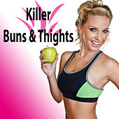 Killer Buns & Thights (The Best Music for Aerobics, Pumpin' Cardio Power, Plyo, Exercise, Steps, Barré, Curves, Sculpting, Abs, Butt, Lean, Twerk, Slim Down Fitness Workout) von Various Artists