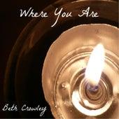 Where You Are von Beth Crowley
