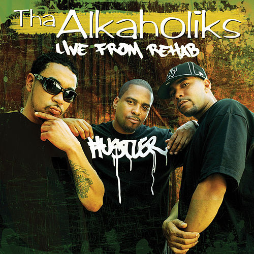 Live From Rehab by Tha Alkaholiks