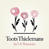 Isn't It Romantic by Toots Thielemans