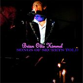 Songs of Secrets Told by Brian Otto Kimmel