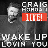 Wake up Lovin' You (Live) by Craig Morgan