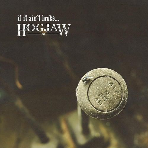 If It Ain't Broke... by Hogjaw