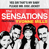 Yes Sir, That's My Baby / Please Mr. Disc Jockey by The Sensations