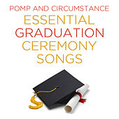 Pomp and Circumstance: Essential Graduation Ceremony Songs with Sleeper's Wake, Jesu, Joy of Man's Desiring, & Air on the G String by Various Artists