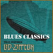 Blues Classics That Inspired Led Zeppelin by Various Artists