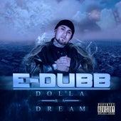 Dolla & A Dream by E-Dubb