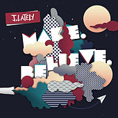 Make. Believe. by J. Lately