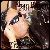 Never Gonna Let You Go(Lp Version) by Eban Brown