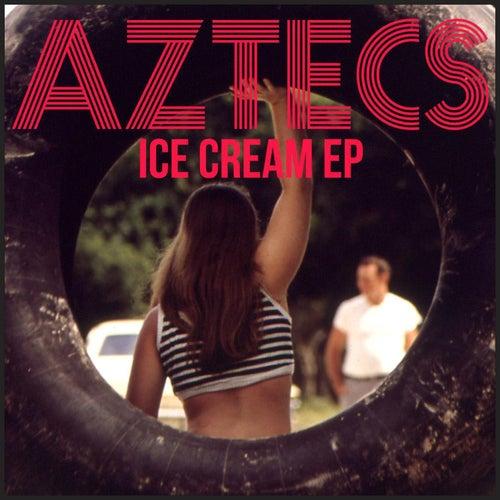 Ice Cream (EP) by Aztecs