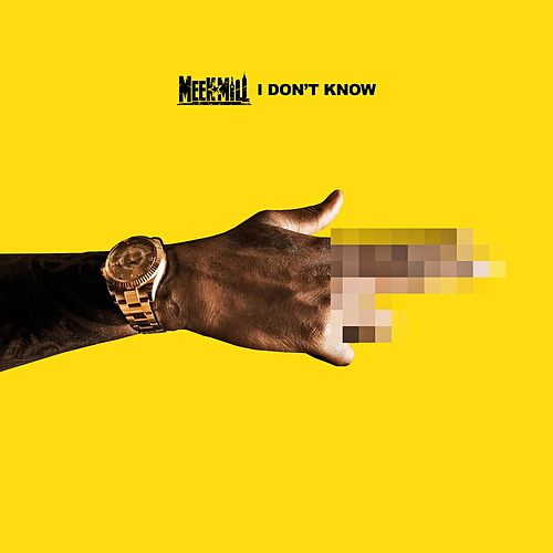 I Don't Know by Meek Mill