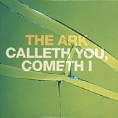 Calleth You, Cometh I by The Ark
