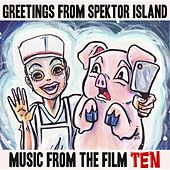 Greetings from Spektor Island: Music from the Film Ten by Various Artists