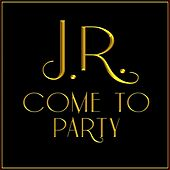 Come to Party by J.R.