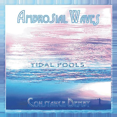 Ambrosial Waves / Tidal Pools by Constance Demby