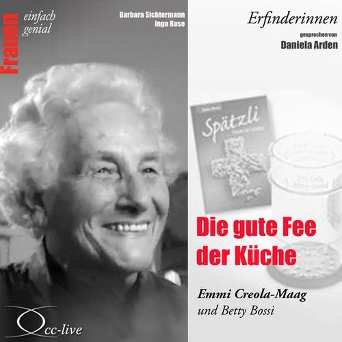 Erfinderinnen - Die Gute Fee Der Küche (Emmi Creola-Maag Und Betty Bossi) von Daniela Arden
