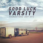 Foundations: 2007-2013 by Good Luck Varsity