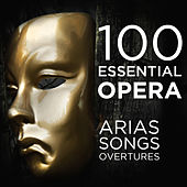 100 Essential Opera Arias, Songs & Overtures: The Very Best  Soprano, Tenor, Baritone, Bass & Mezzo Solos, Duets, Trios & Choruses from Mozart, Beethoven, Verdi, Rossini, Puccini & More by Various Artists