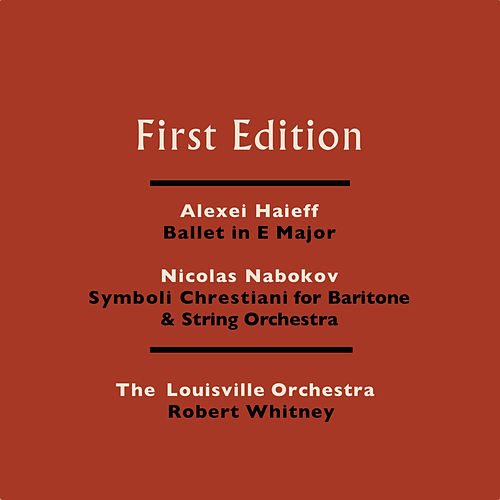 Alexei Haieff: Ballet in E Major - Nicolas Nabokov: Symboli Chrestiani for Baritone & String Orchestra by Louisville Orchestra