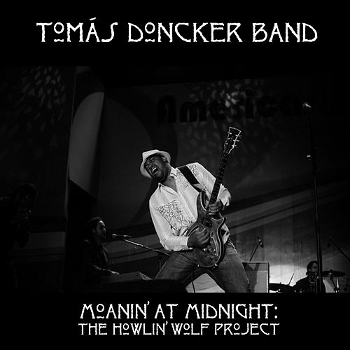 Moanin' at Midnight: The Howlin' Wolf Project by Tomás Doncker Band