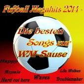 Fußball Megahits 2014 - Die besten Songs zur WM-Sause de Various Artists