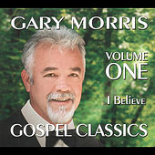 Gospel Classics, Vol. 1 (I Believe) by Gary Morris