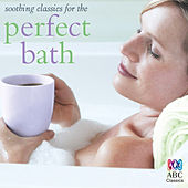 Soothing Classics for the Perfect Bath by Various Artists