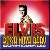 Bossa Nova Baby: The Ultimate Elvis Presley Party Album di Elvis Presley