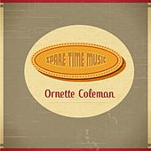 Spare Time Music von Ornette Coleman
