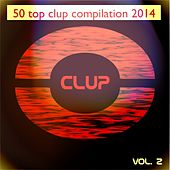 50 Top Clup Compilation 2014, Vol. 2 (The Best Dance Music from Ibiza, Miami, Barcelona, New York, Rimini, London) by Various Artists