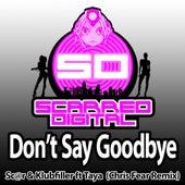 Don't Say Goodbye (Chris Fear Remix) (feat. Taya) by Scar