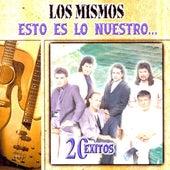 Esto Es Lo Nuestro: 20 Exitos by Los Mismos