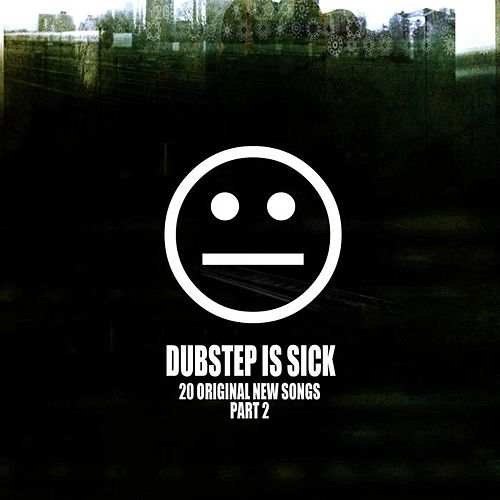 Dubstep Is Sick, Pt. 2 by Various Artists