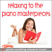 Relaxing To The Piano Masterpieces by Various Artists
