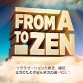 フロム・A・トゥ・Zen, Vol. 1(リラクゼーションと瞑想、睡眠、ヨガのための安らぎの25曲) by Various Artists