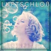 Luftschloß - Ambient Chillout Und Lounge Musik Für Wellness Und Spa von Various Artists