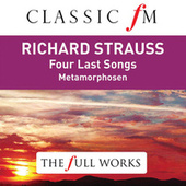 Richard Strauss: Four Last Songs (Classic FM: The Full Works) by Kiri Te Kanawa