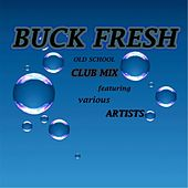 Buck Fresh Old School Club Mix von Various Artists