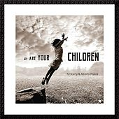 We Are Your Children - Single de Kimberly and Alberto Rivera