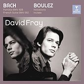 Bach: Partita in D major, French Suite in D minor/Boulez: Douze Notations pour piano, Incises de David Fray